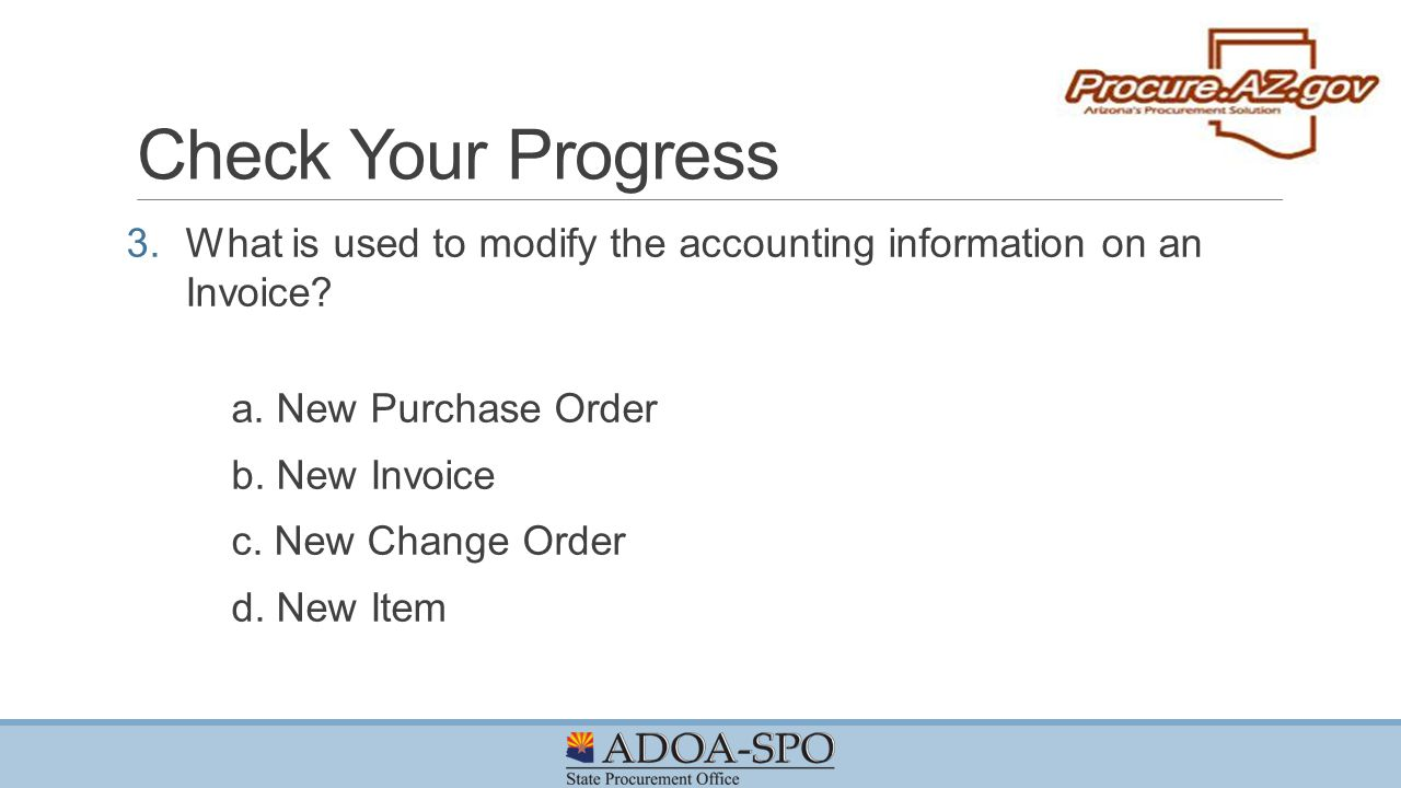 Check Your Progress What is used to modify the accounting information on an Invoice a. New Purchase Order.