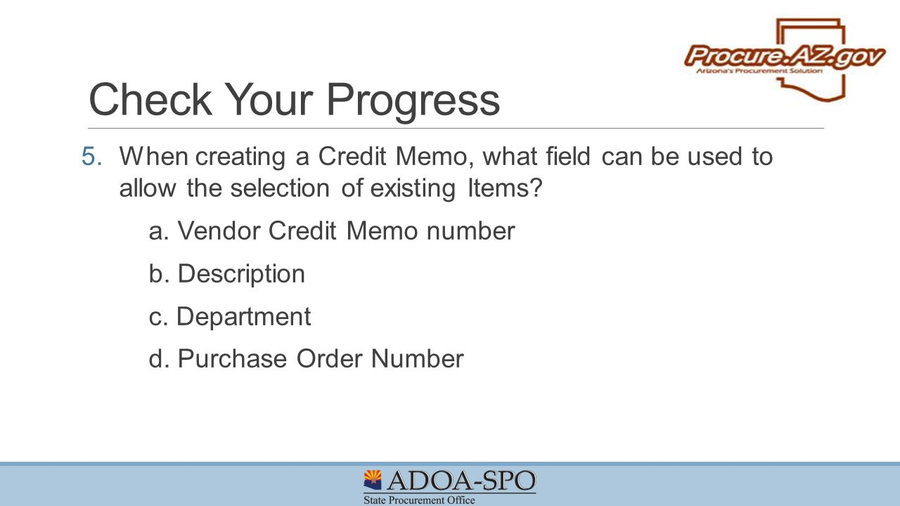 Check Your Progress When creating a Credit Memo, what field can be used to allow the selection of existing Items