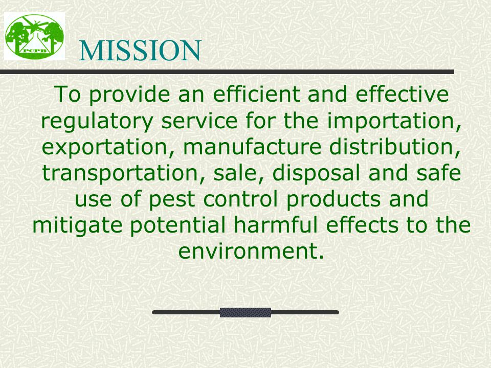 3 MISSION To Provide An Efficient And Effective Regulatory Service For The  Importation, Exportation, Manufacture Distribution, Transportation, Sale,  ...
