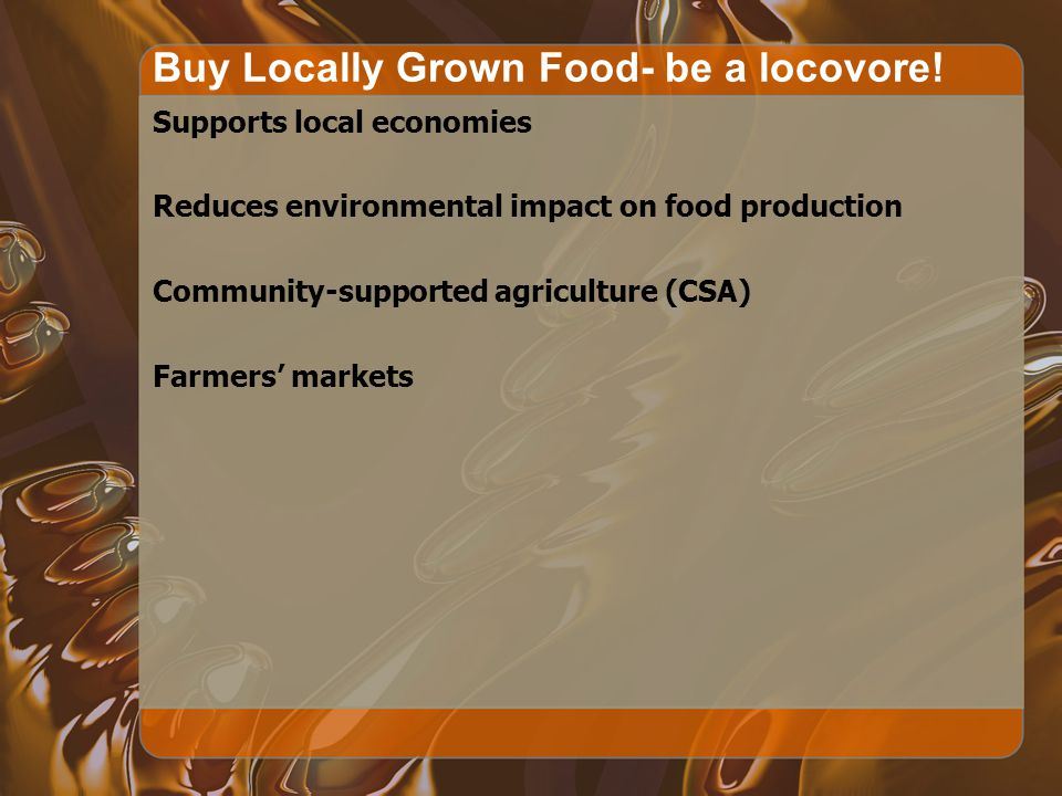 Buy Locally Grown Food- be a locovore!