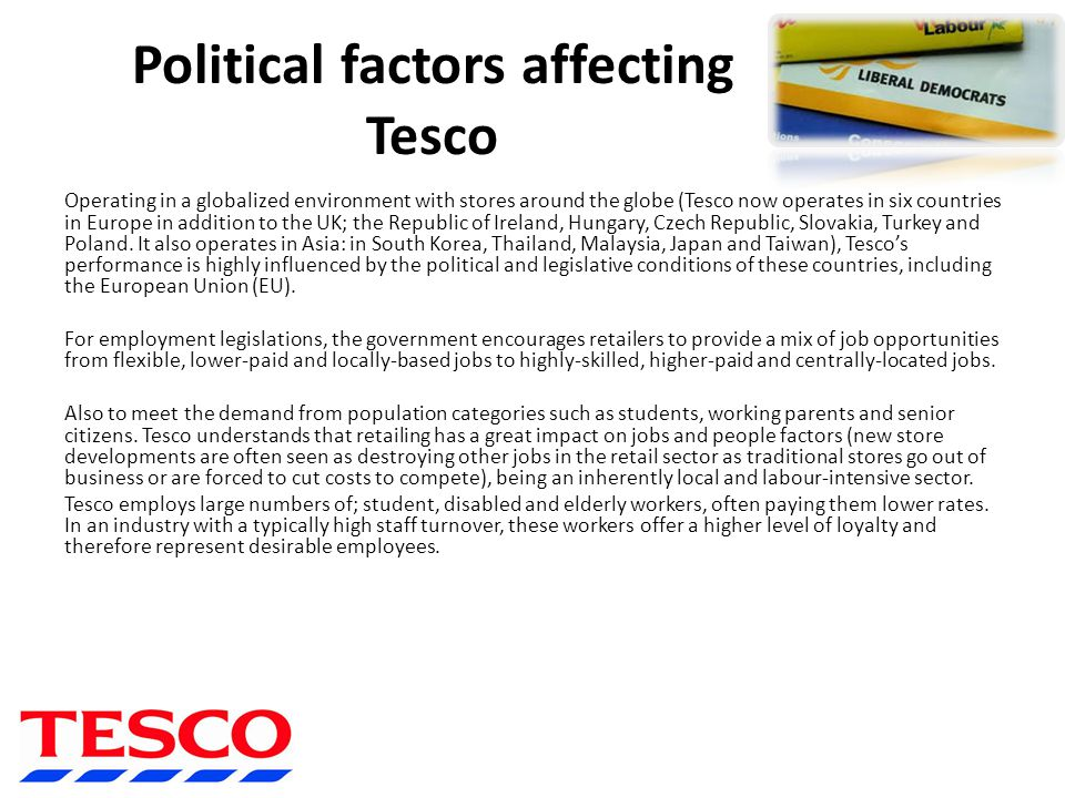 what are the economic factors affecting tesco The future of the grocery sector in the uk kantar worldpanel figures do indeed show aldi and lidl gaining market share while both tesco and morrisons have sustained when considering future prospects, economic factors such as interest rates, employment levels and house prices.