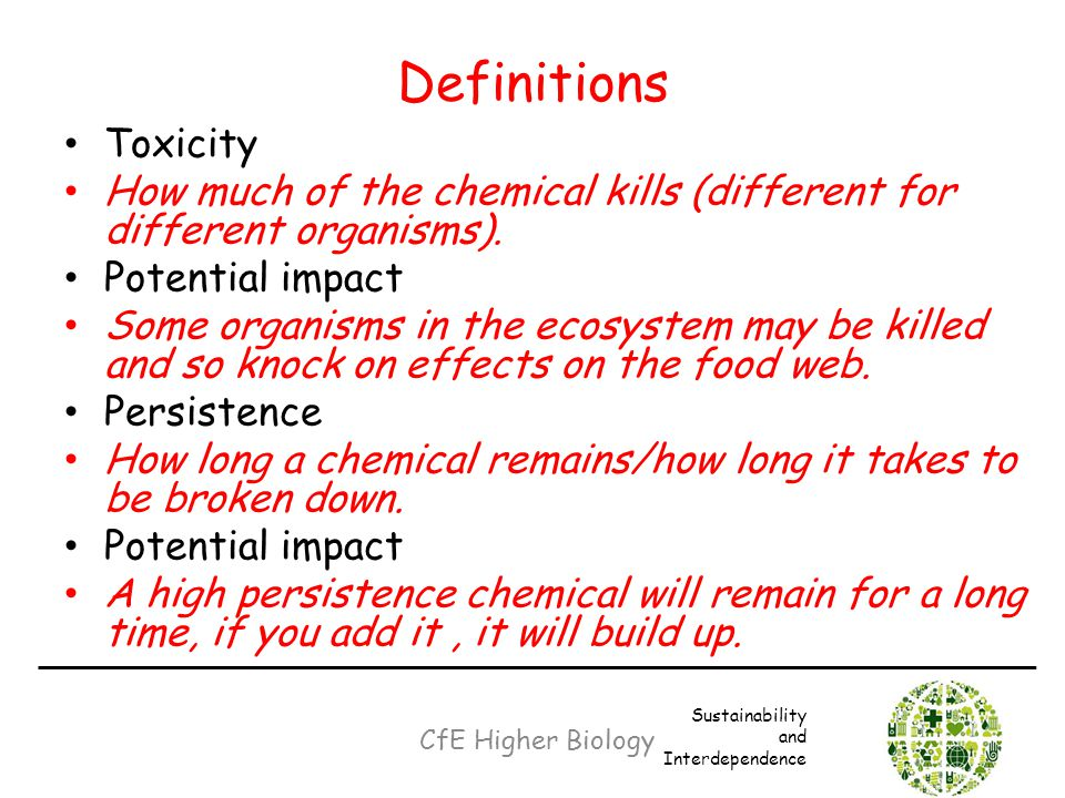 Definitions Toxicity. How much of the chemical kills (different for different organisms). Potential impact.