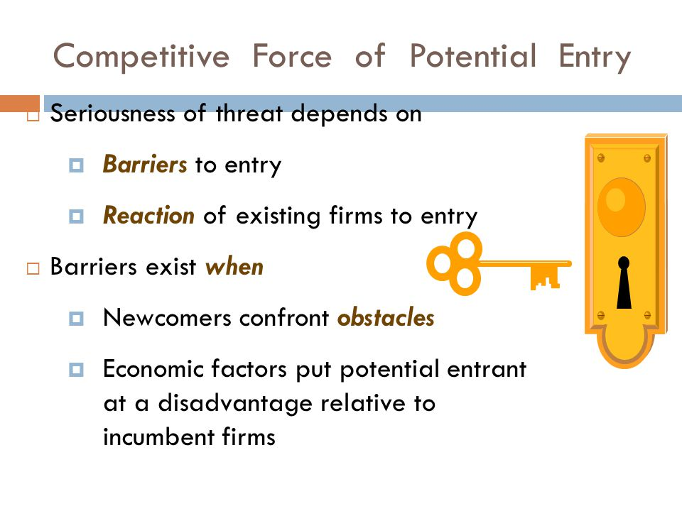barriers to entry and competitive force Force model as the theoretical framework, this study conducted an extensive  review of published documents we found that several forces lower entry barriers  for.