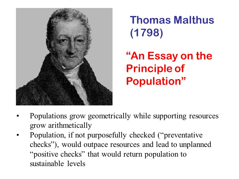 malthus essay on principle of population 1798 Malthus, on population, chapter 10 1 thomas malthus an essay on the principle of population (1798) chapter 10  to be realized - in utter destruction simply from the principle of population in so short a time as thirty years in reading mr godwin's ingenious and able work on political justice, it is.