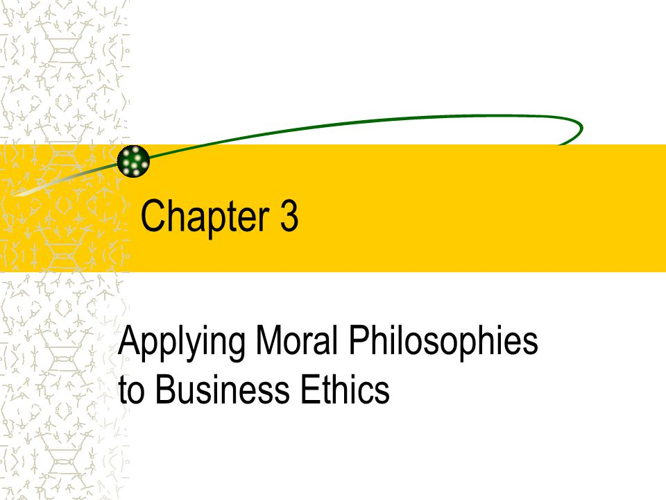 Applying Moral Philosophies to Business Ethics