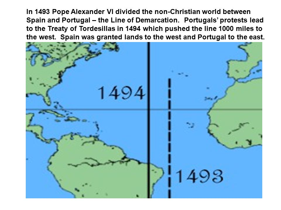 In 1493 Pope Alexander VI divided the non-Christian world between Spain and Portugal – the Line of Demarcation.