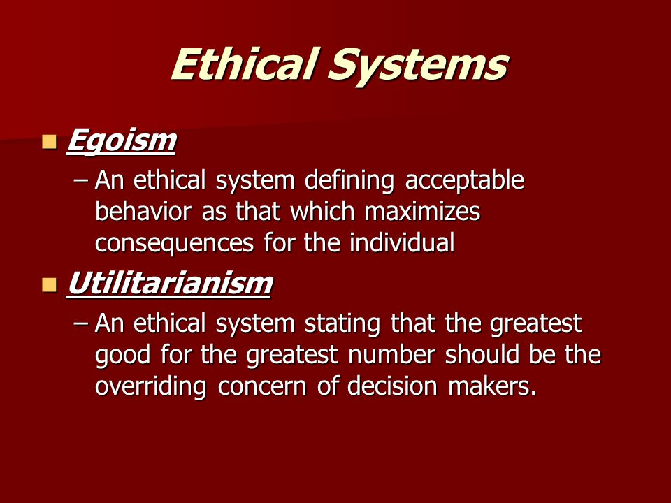 Ethical Systems Egoism Utilitarianism