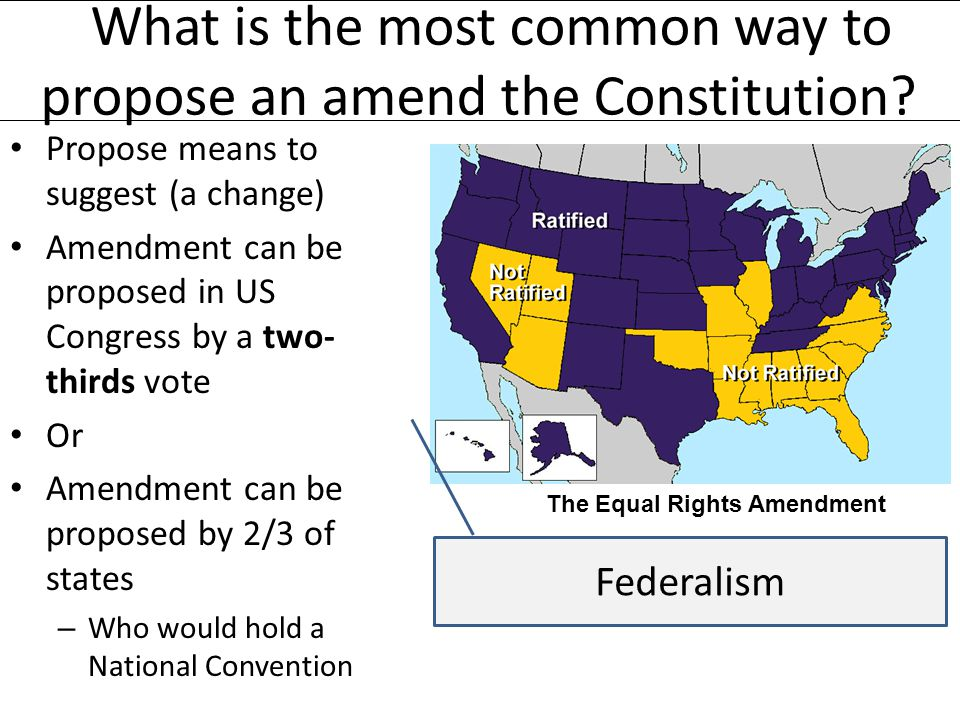 a constitutional amendment the only way Article v of the constitution prescribes how an amendment can become a part of the constitution while there are two ways, only one has ever been used all 27 amendments have been ratified after two-thirds of the house and senate approve of the proposal and send it to the states for a vote.