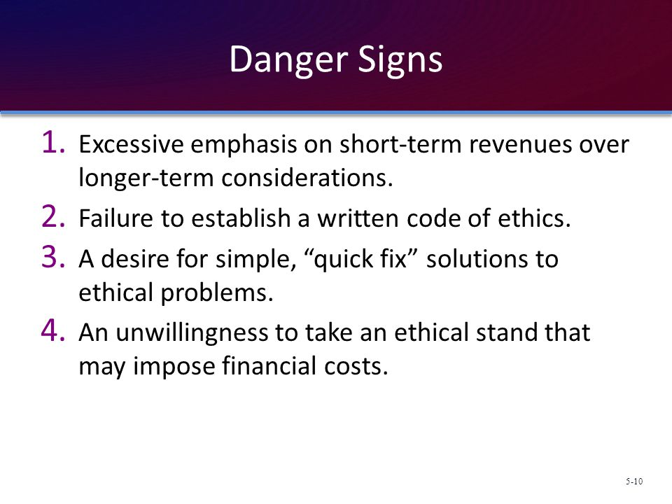 Danger Signs Excessive emphasis on short-term revenues over longer-term considerations. Failure to establish a written code of ethics.