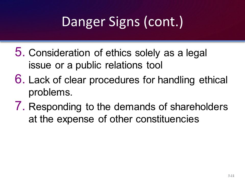 Danger Signs (cont.) Consideration of ethics solely as a legal issue or a public relations tool.