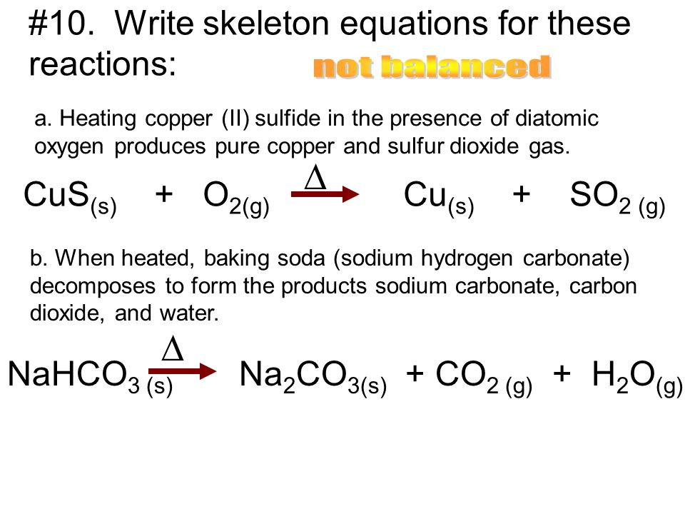 ∆ ∆ #10. Write skeleton equations for these reactions: not balanced