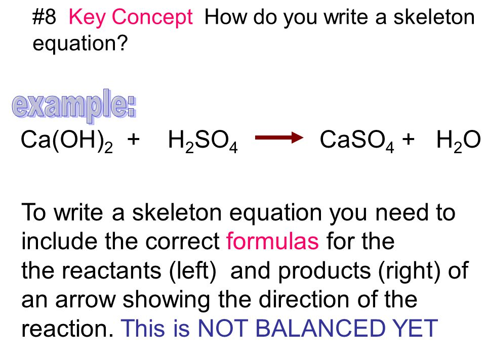 To write a skeleton equation you need to