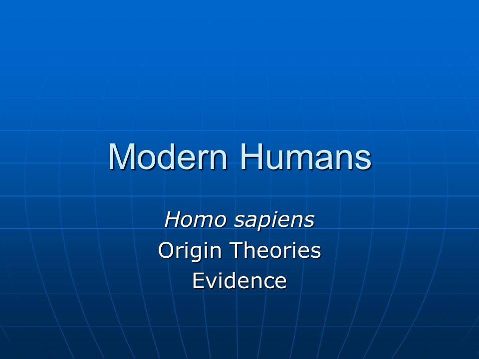 two theories about the origin of modern humans - the origin of modern humans is a matter of debate there are two different theories regarding the origin of modern humans or homo sapiens the first and primary .
