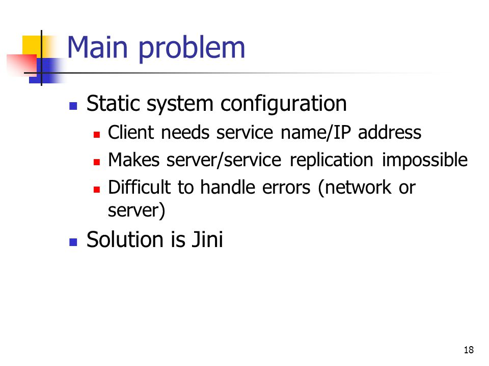 Main problem Static system configuration Solution is Jini