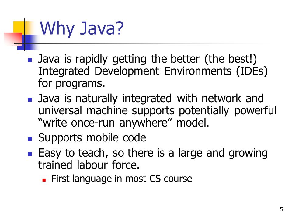 Why Java Java is rapidly getting the better (the best!) Integrated Development Environments (IDEs) for programs.