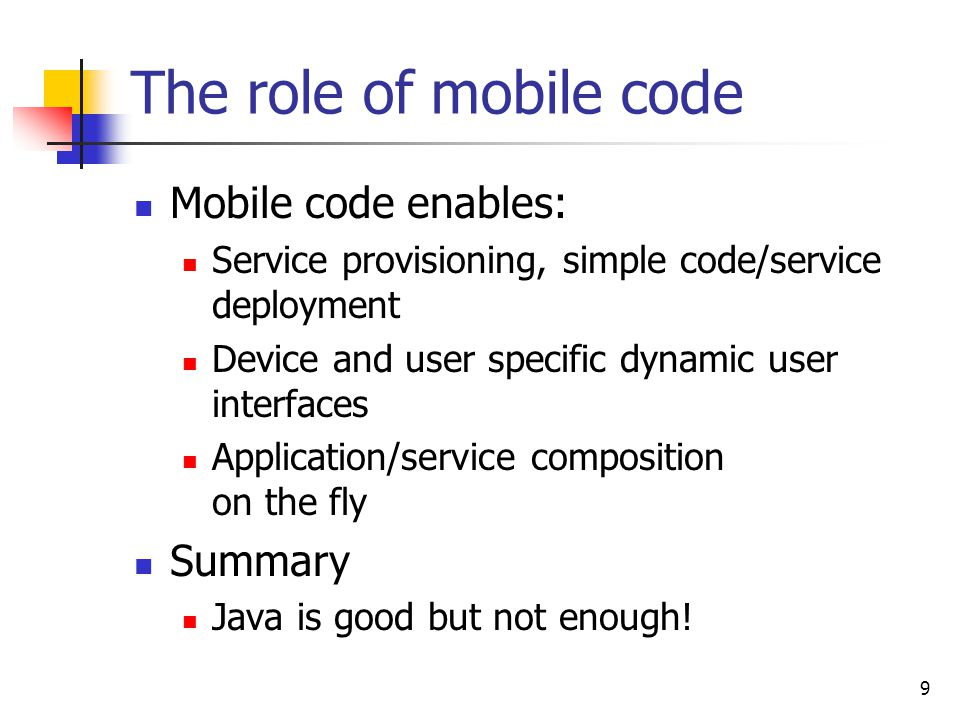 The role of mobile code Mobile code enables: Summary