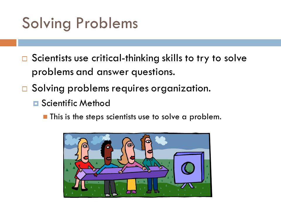 critical thinking to solve problems Applying critical-thinking skills to solve problems by generating, evaluating, and   of the problem by analyzing its component parts and defining critical issues.