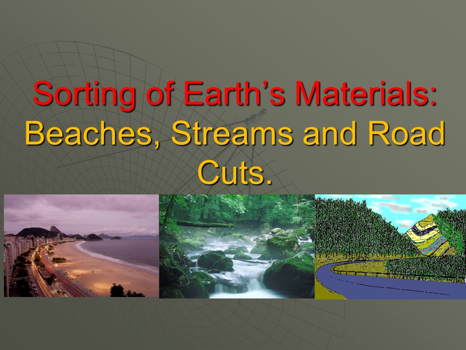 Sorting of earths materials beaches streams and road cuts 1 sorting of earths materials beaches streams and road cuts sciox Gallery