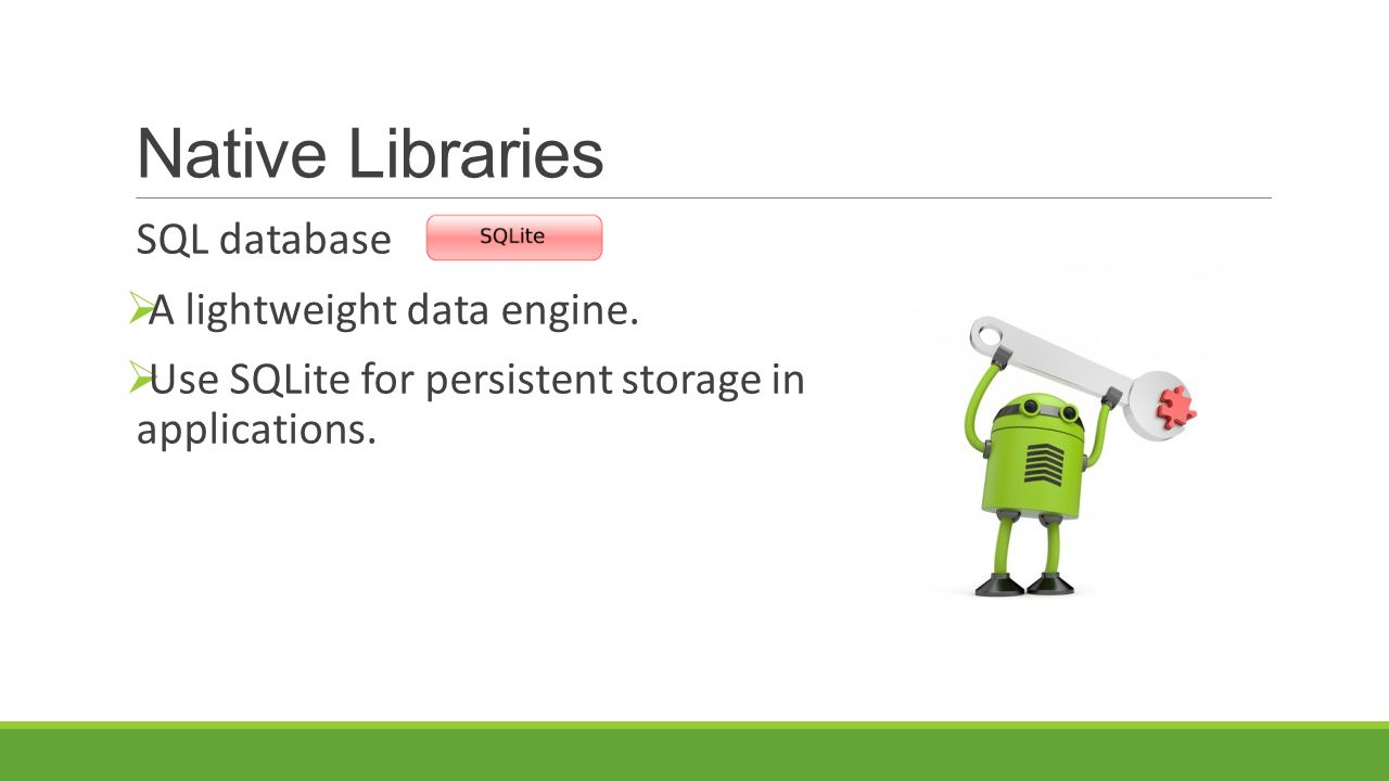 Native Libraries SQL database A lightweight data engine.