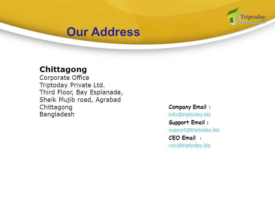 Our Address Chittagong Corporate Office Triptoday Private Ltd.