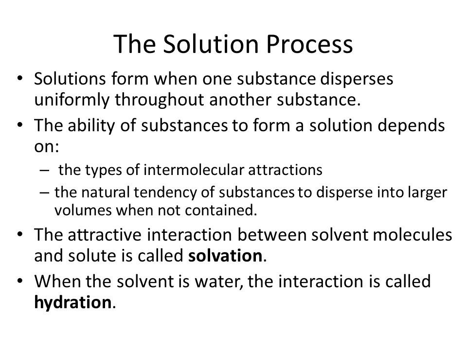 The Solution Process Solutions form when one substance disperses uniformly throughout another substance.
