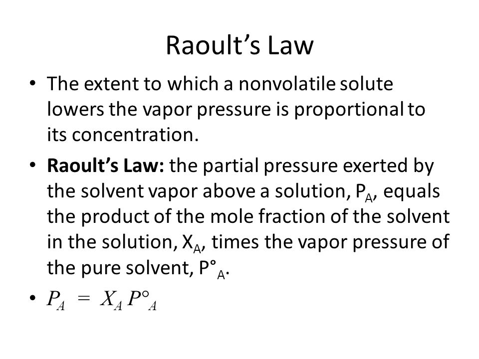 Raoult's Law The extent to which a nonvolatile solute lowers the vapor pressure is proportional to its concentration.