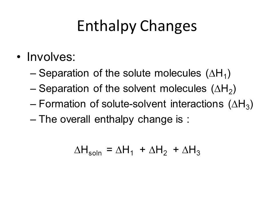 Enthalpy Changes Involves: Separation of the solute molecules (∆H1)