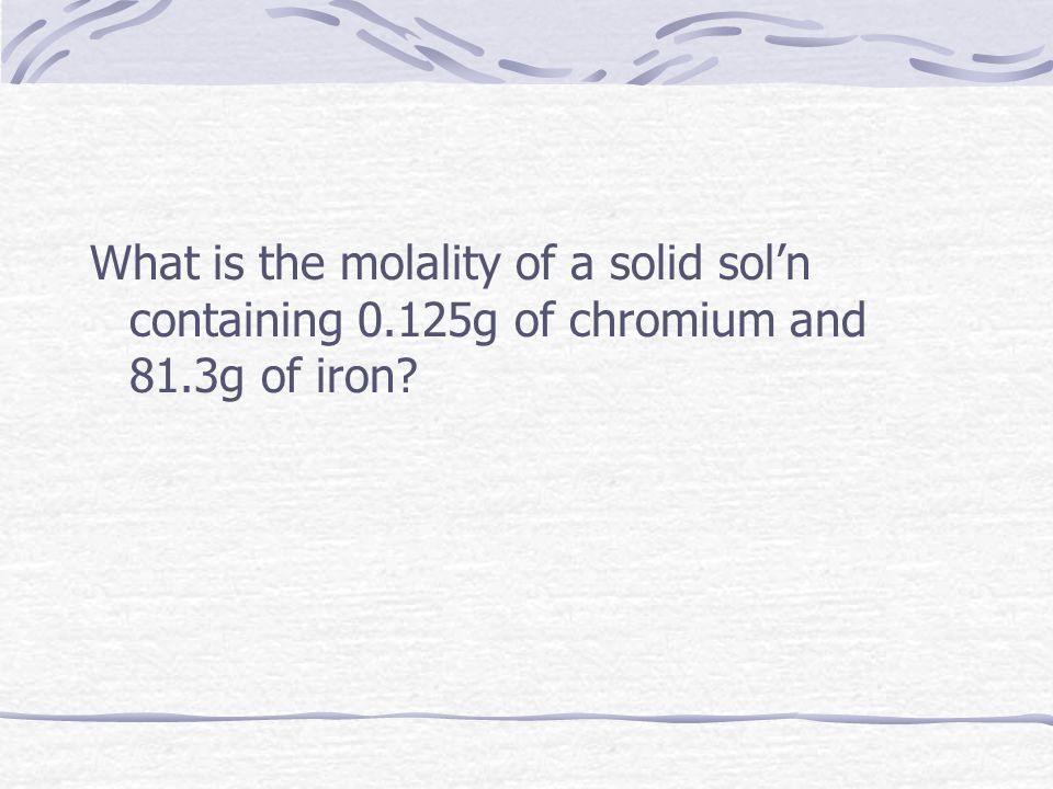 What is the molality of a solid sol'n containing 0