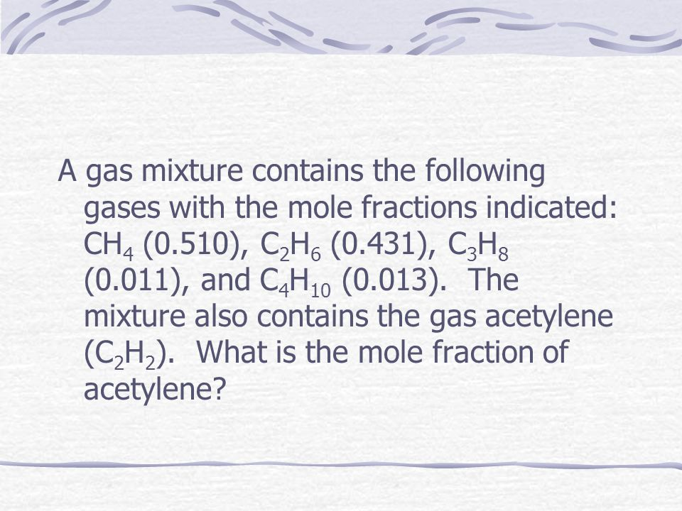 A gas mixture contains the following gases with the mole fractions indicated: CH4 (0.510), C2H6 (0.431), C3H8 (0.011), and C4H10 (0.013).