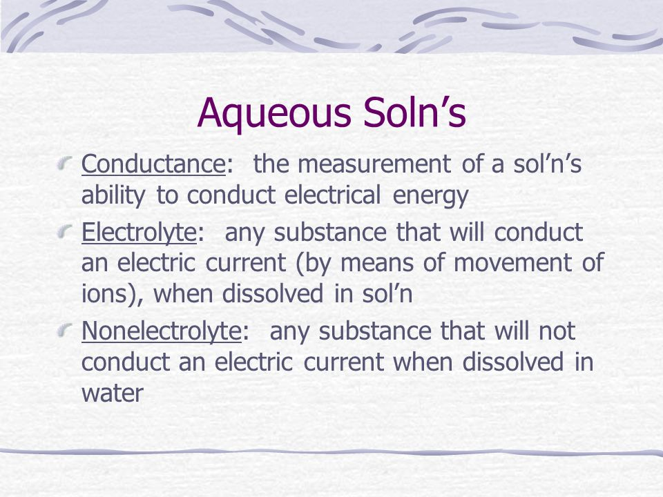 Aqueous Soln's Conductance: the measurement of a sol'n's ability to conduct electrical energy.