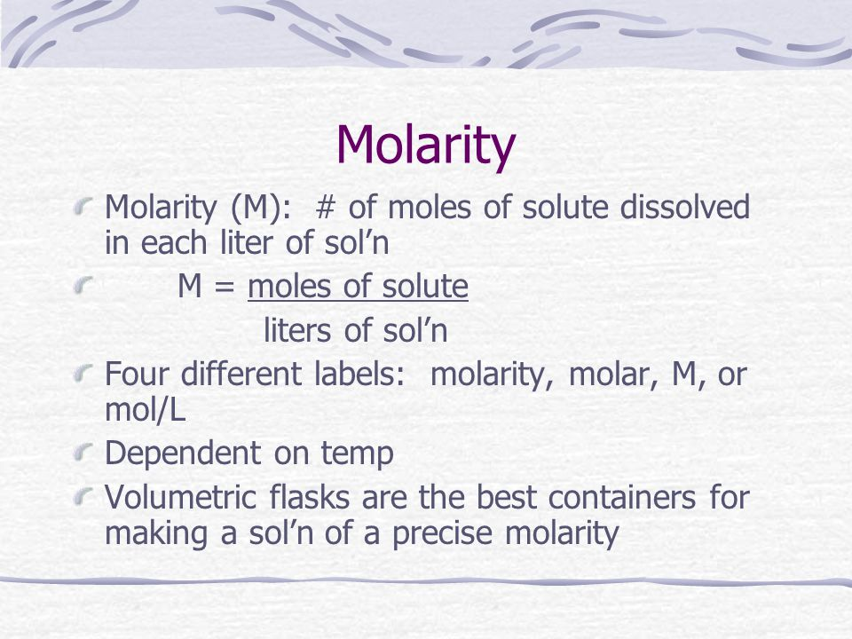 Molarity Molarity (M): # of moles of solute dissolved in each liter of sol'n. M = moles of solute.