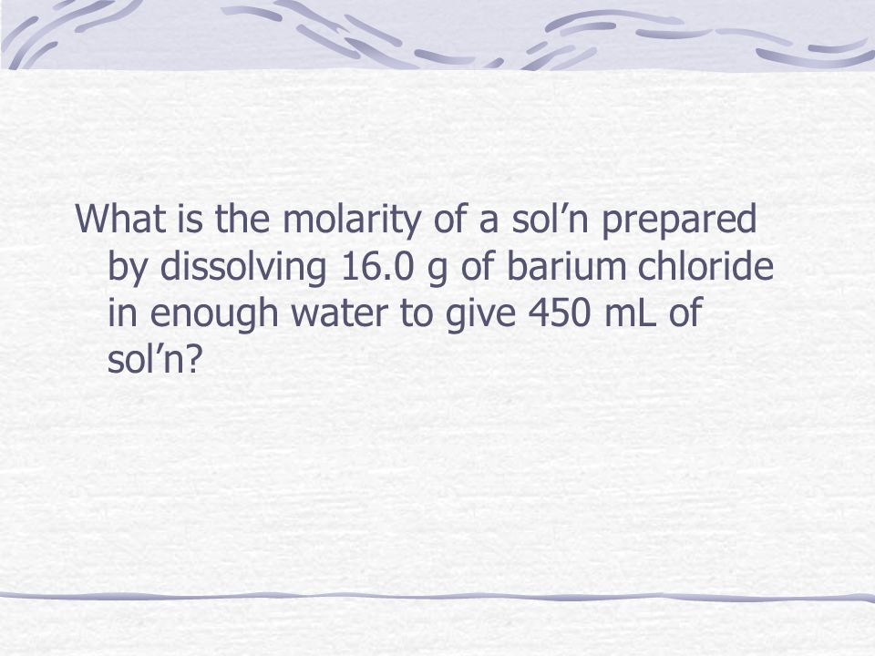 What is the molarity of a sol'n prepared by dissolving 16