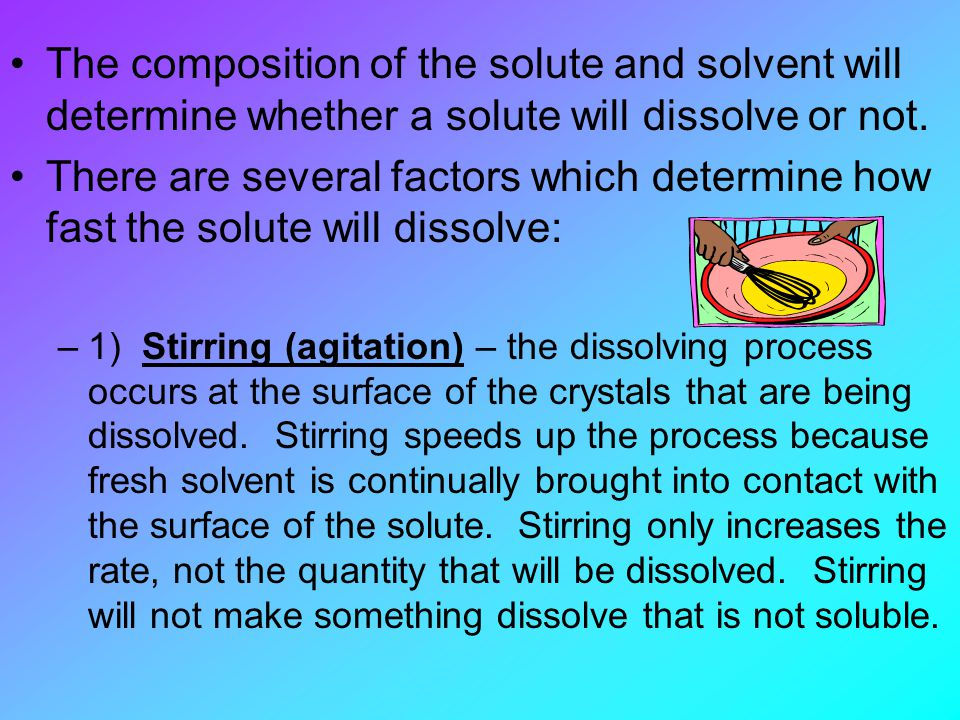 The composition of the solute and solvent will determine whether a solute will dissolve or not.