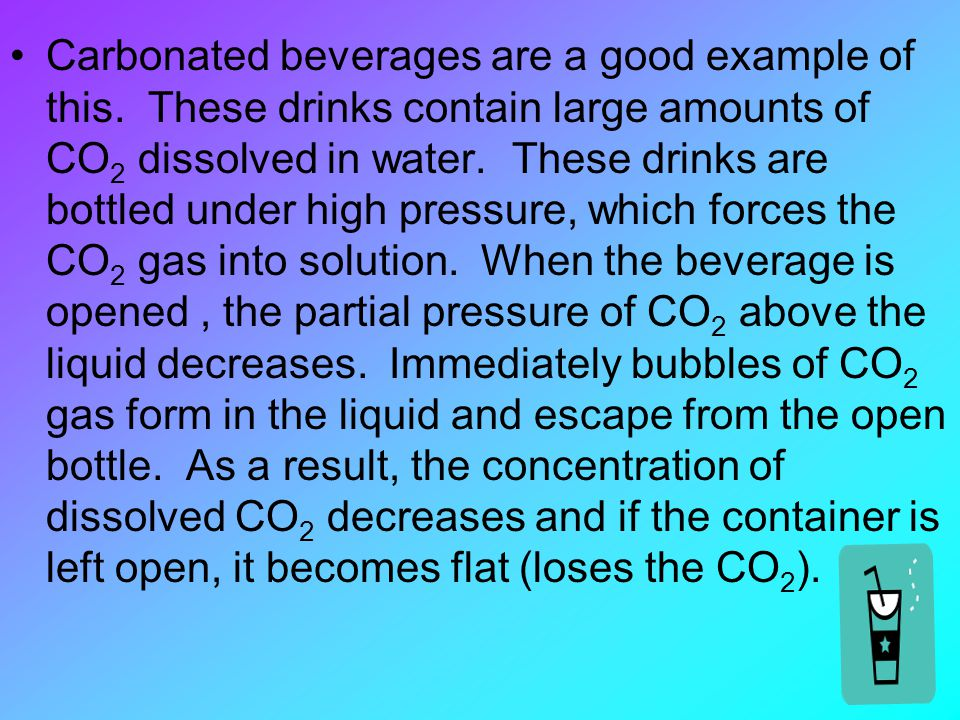 Carbonated beverages are a good example of this