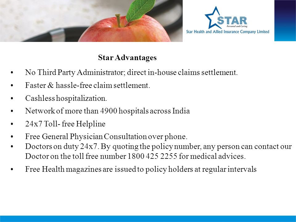 Star Advantages No Third Party Administrator; direct in-house claims settlement. Faster & hassle-free claim settlement.