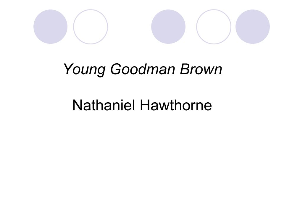 an analysis of the an excellent short story young goodman brown by nathaniel hawthorne A close look at the first scene of nathaniel hawthorne's story by a college prof explores the language, symbols, and plot.