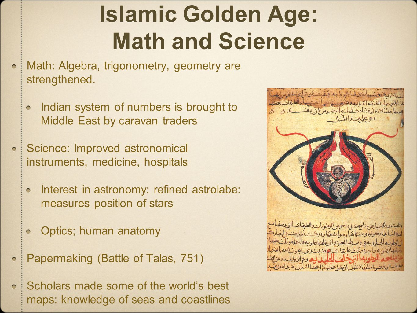 islamic mathematics Medieval muslims made invaluable contributions to the study of mathematics, and their key role is clear from the many terms derived from arabic perhaps the most famous mathematician was muhammad ibn musa al-khwarizmi (ca 800-ca 847), author of several treatises of earth-shattering importance.