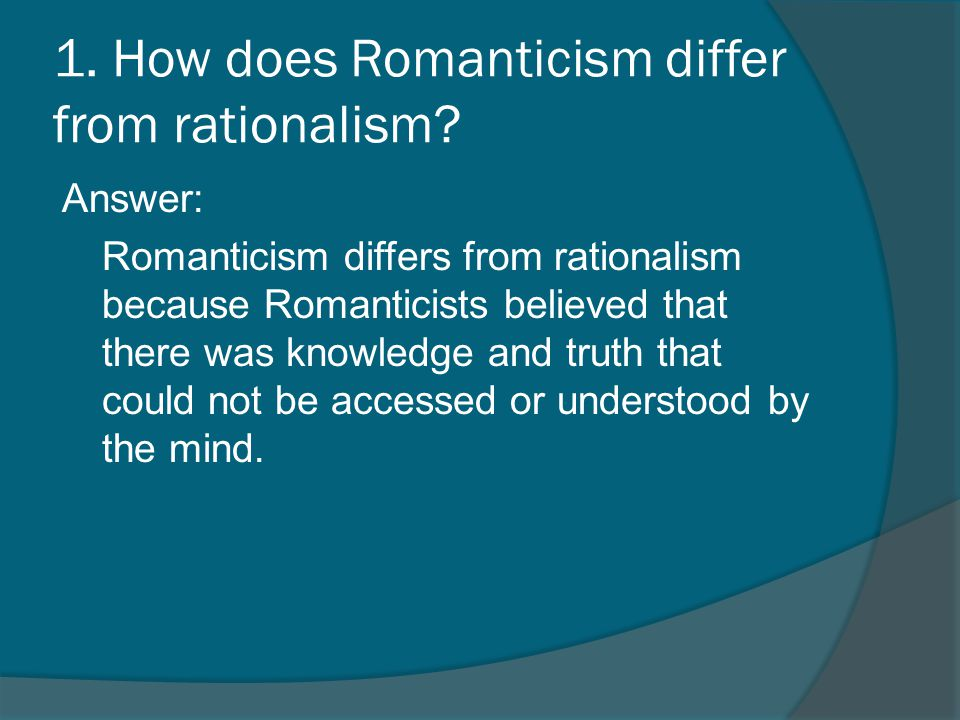 1. How does Romanticism differ from rationalism