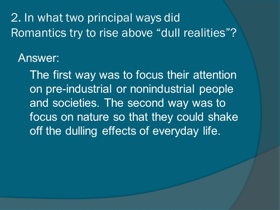 2. In what two principal ways did Romantics try to rise above dull realities