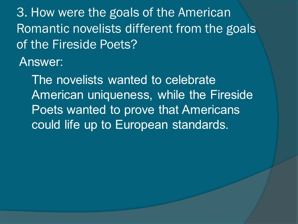 3. How were the goals of the American Romantic novelists different from the goals of the Fireside Poets