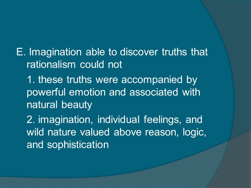 E. Imagination able to discover truths that rationalism could not 1