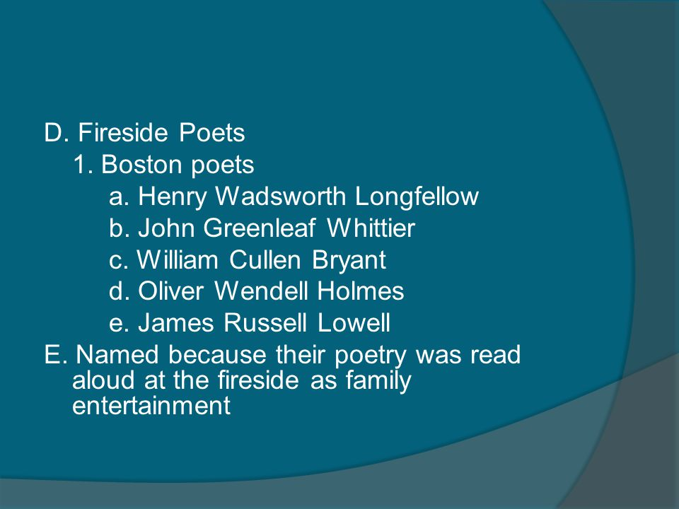 D. Fireside Poets 1. Boston poets a. Henry Wadsworth Longfellow b