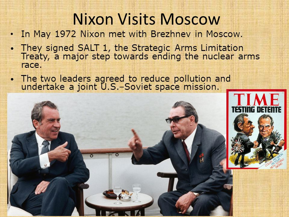 Nixon Visits Moscow In May 1972 Nixon met with Brezhnev in Moscow.
