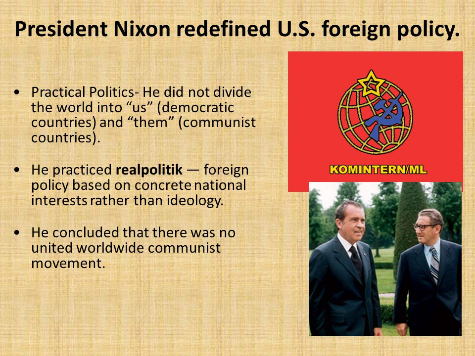 President Nixon redefined U.S. foreign policy.