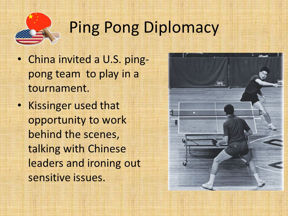 Ping Pong Diplomacy China invited a U.S. ping-pong team to play in a tournament.