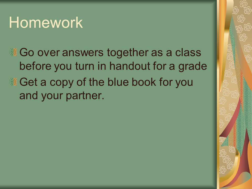 Homework Go over answers together as a class before you turn in handout for a grade.
