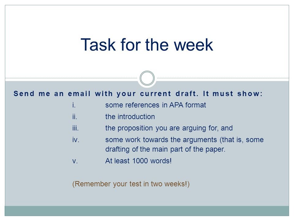 Task for the week Send me an email with your current draft. It must show: some references in APA format.