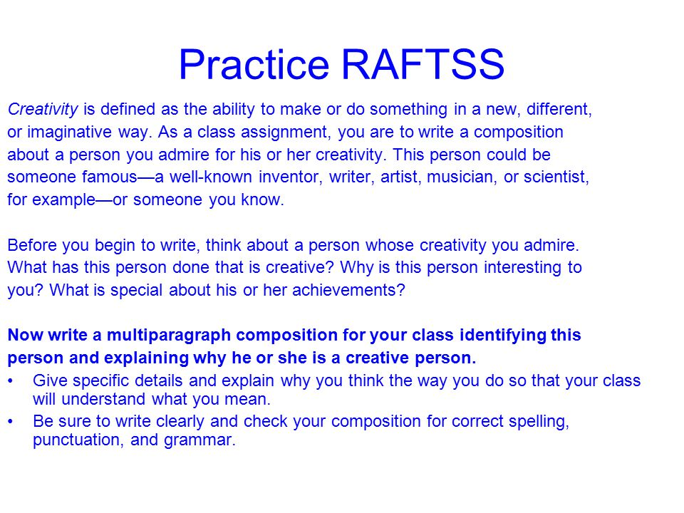 Practice RAFTSS Creativity is defined as the ability to make or do something in a new, different,