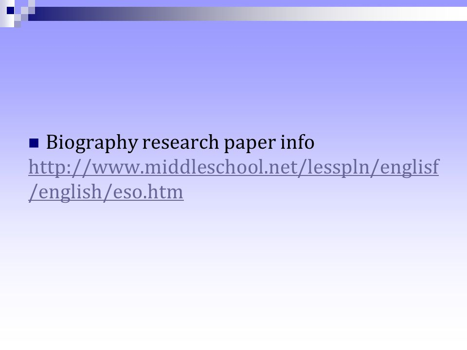 biographical research papers Biography research worksheet name - _____ birthday - _____ place of birth.