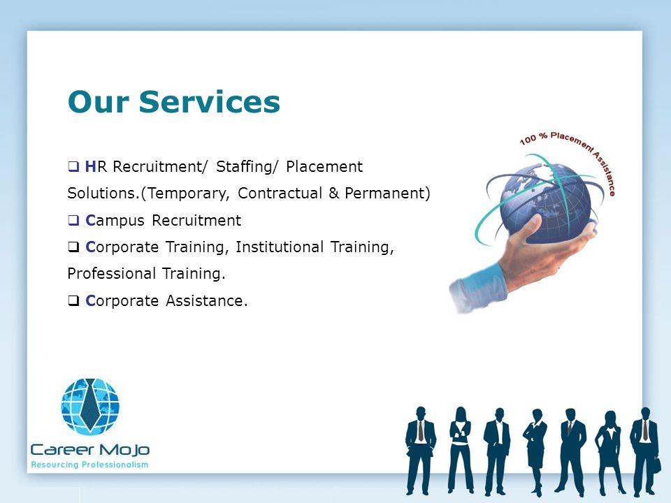 Our Services HR Recruitment/ Staffing/ Placement Solutions.(Temporary, Contractual & Permanent) Campus Recruitment.